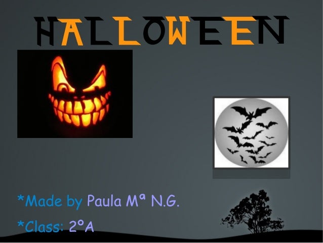 HALLOWEEN*Made by Paula Mª N.G.*Class: 2ºA