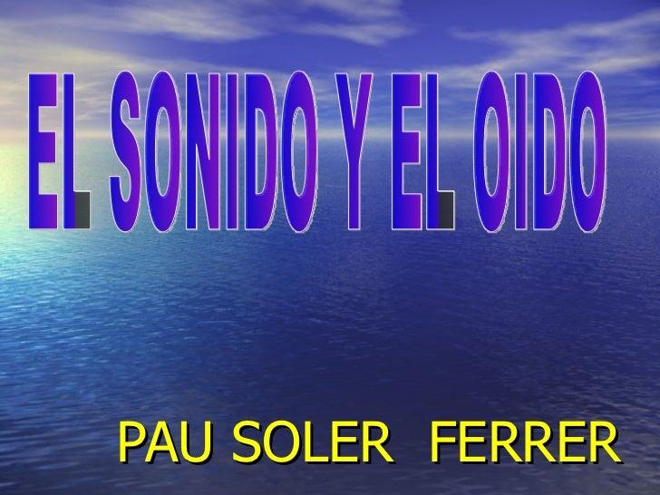 PAU SOLER  FERRER EL SONIDO Y EL OIDO