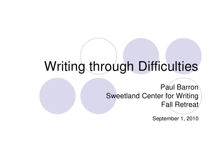Writing through Difficulties                          Paul Barron           Sweetland Center for Writing                  ...