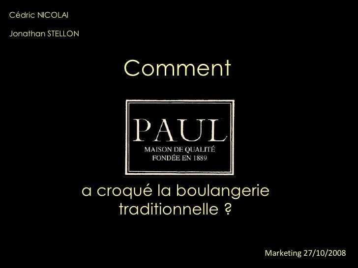 Comment a croqué la boulangerie traditionnelle ? Cédric NICOLAI Jonathan STELLON Marketing   27/10/2008