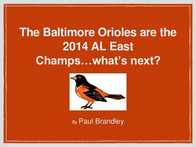 The Baltimore Orioles are the 2014 AL East Champs…what's next? By Paul Brandley
