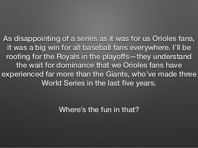 As disappointing of a series as it was for us Orioles fans,  it was a big win for all baseball fans everywhere. I'll be  r...