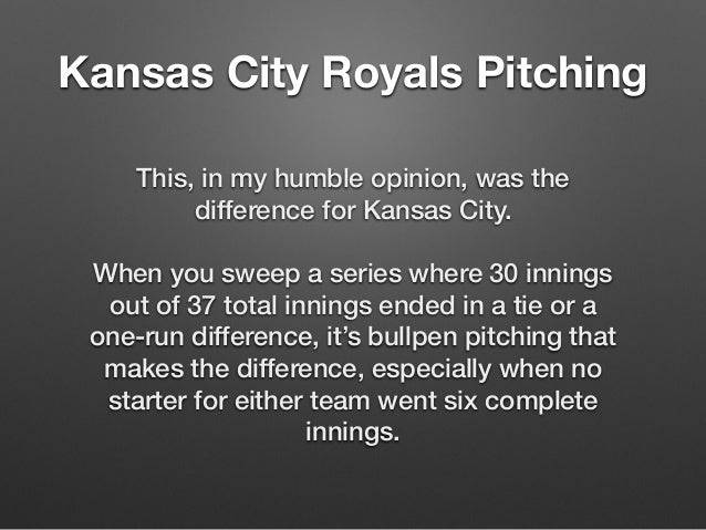 Kansas City Royals Pitching  This, in my humble opinion, was the  difference for Kansas City.  !  When you sweep a series ...