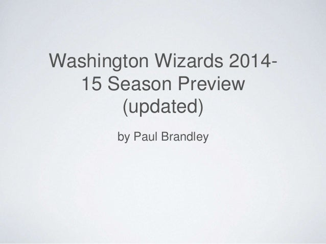 Washington Wizards 2014-  15 Season Preview  (updated)  by Paul Brandley