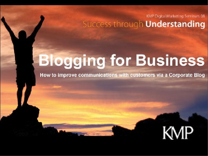 What we are covering today      1. What is a Corporate Blog - Paul Fabretti, Client Services Manager, KMP  2. Identifying ...