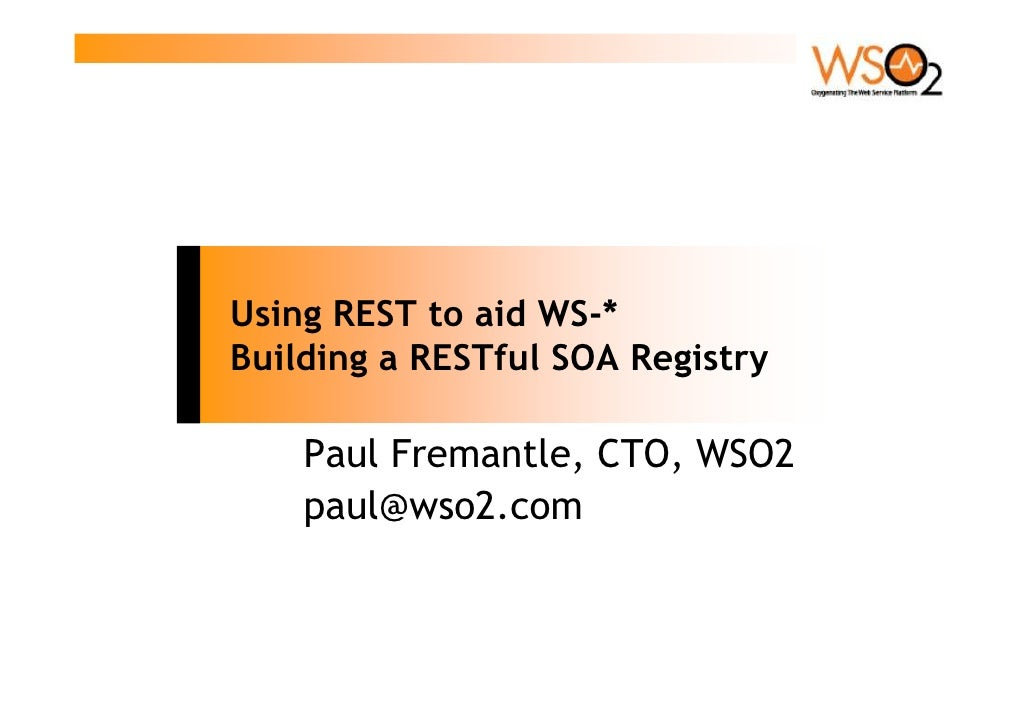 Using REST to aid WS-* Building a RESTful SOA Registry      Paul Fremantle, CTO, WSO2     paul@wso2.com