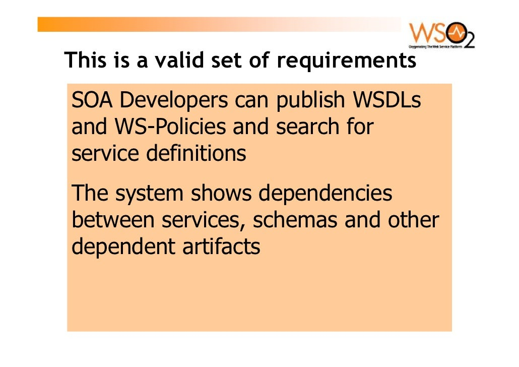This is a valid set of requirements SOA Developers can publish WSDLs and WS-Policies and search for service definitions Th...