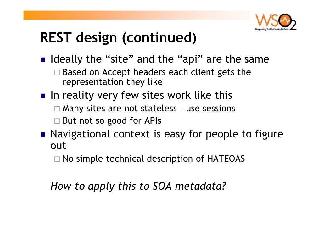 """REST design (continued)  Ideally the """"site"""" and the """"api"""" are the same    Based on Accept headers each client gets the    ..."""