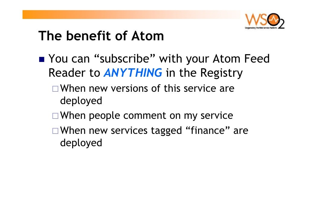 """The benefit of Atom  You can """"subscribe"""" with your Atom Feed  Reader to ANYTHING in the Registry    When new versions of t..."""