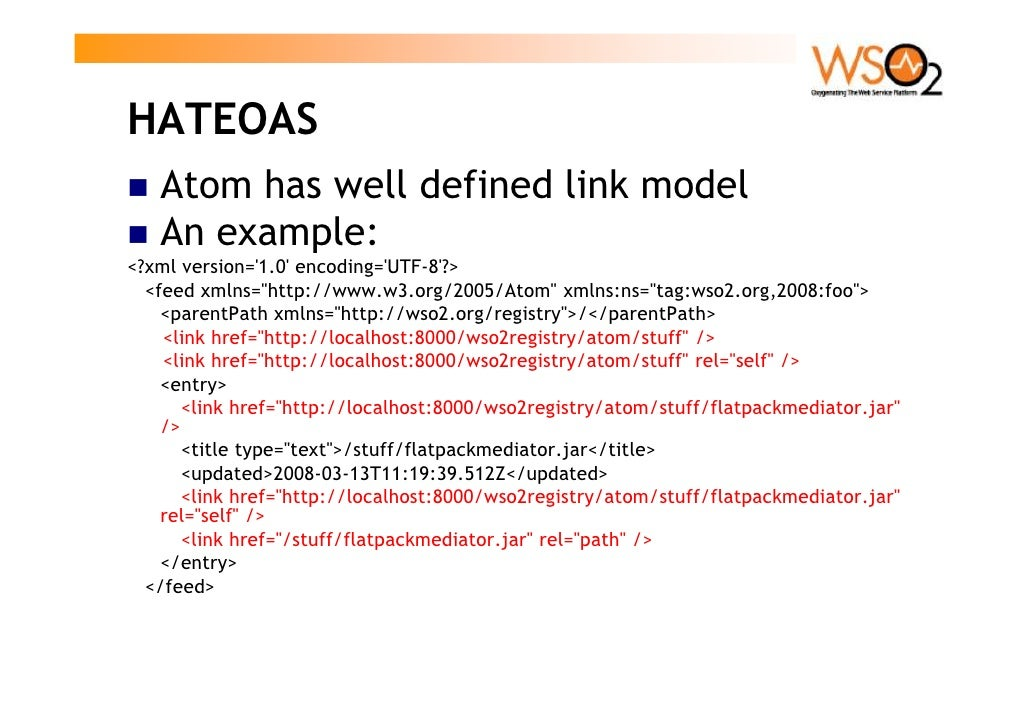 HATEOAS    Atom has well defined link model    An example: <?xml version='1.0' encoding='UTF-8'?>   <feed xmlns=quot;http:...
