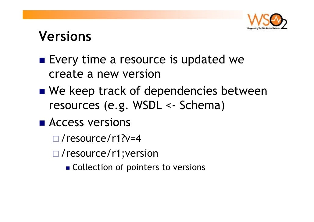 Versions  Every time a resource is updated we  create a new version  We keep track of dependencies between  resources (e.g...