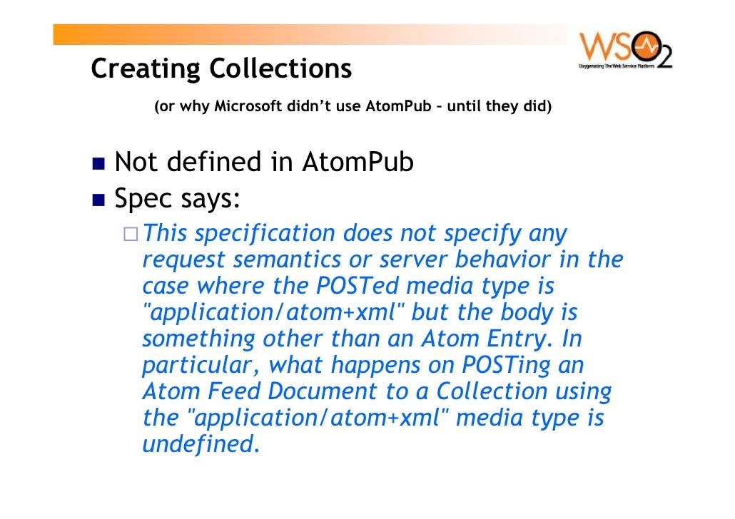 Creating Collections     (or why Microsoft didn't use AtomPub – until they did)    Not defined in AtomPub  Spec says:    T...