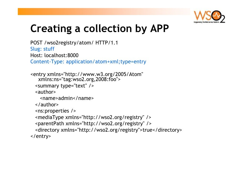 Creating a collection by APP POST /wso2registry/atom/ HTTP/1.1 Slug: stuff Host: localhost:8000 Content-Type: application/...