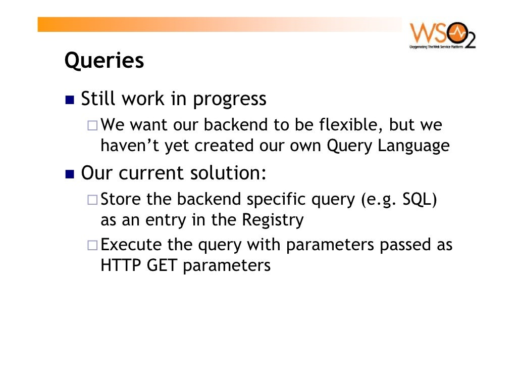 Queries  Still work in progress    We want our backend to be flexible, but we    haven't yet created our own Query Languag...