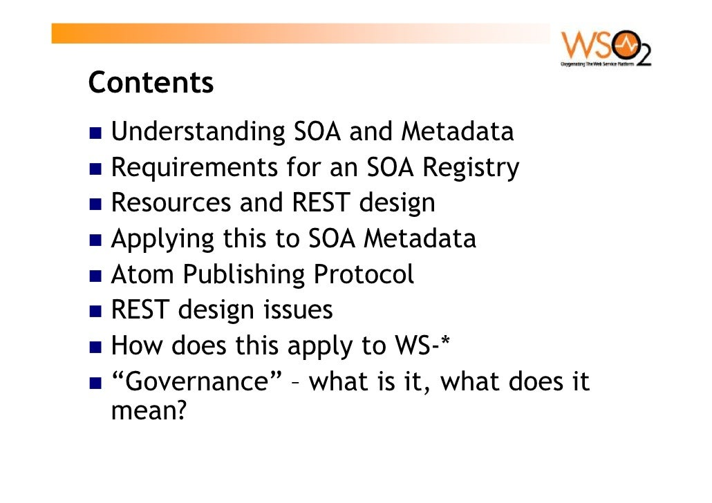 Contents  Understanding SOA and Metadata  Requirements for an SOA Registry  Resources and REST design  Applying this to SO...