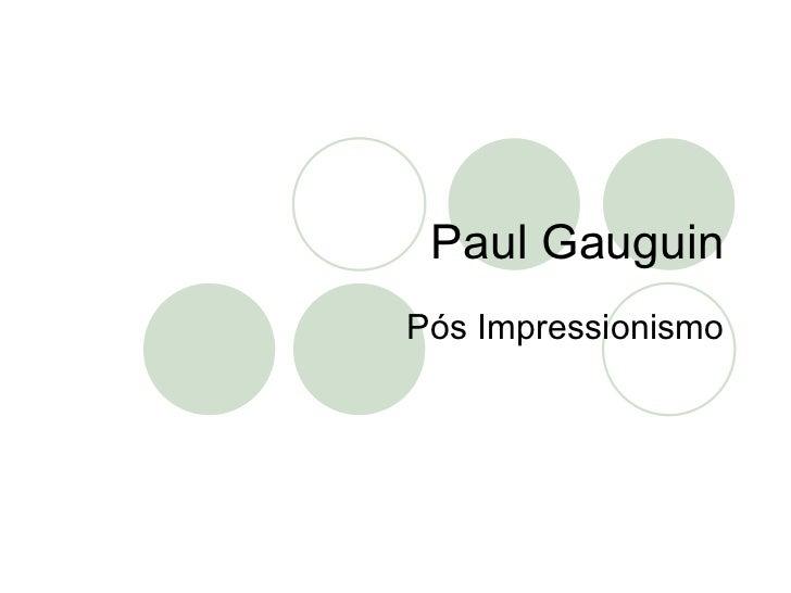 Paul Gauguin Pós Impressionismo