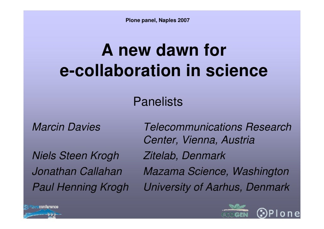 Plone panel, Naples 2007               A new dawn for      e-collaboration in science                      Panelists  Marc...