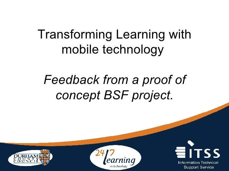 Transforming Learning with mobile technology   Feedback from a proof of concept BSF project.