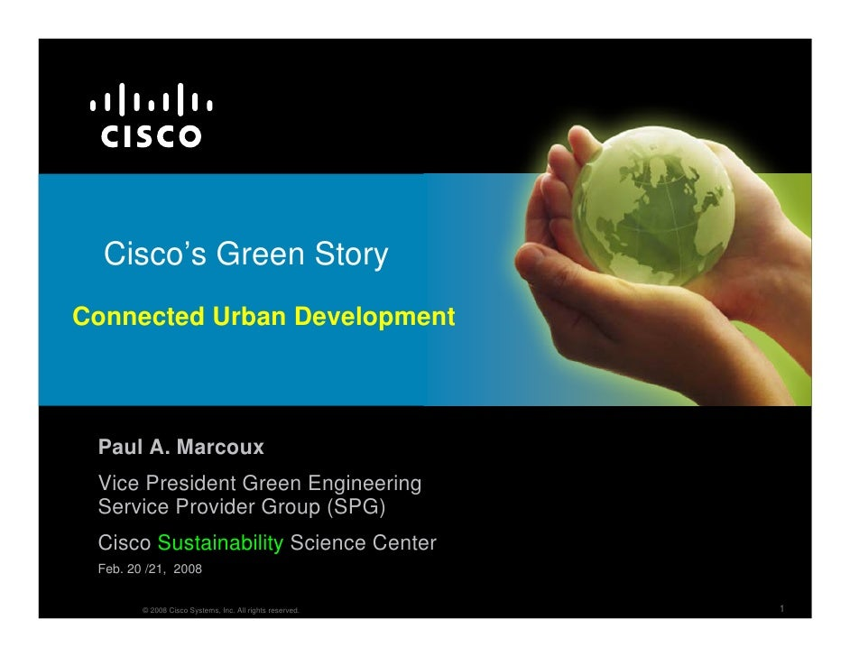 Cisco's Green Story Connected Urban Development      Paul A. Marcoux  Vice President Green Engineering  Service Provider G...