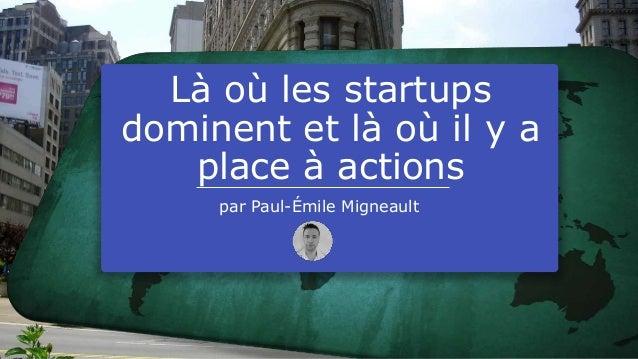 Là où les startups dominent et là où il y a place à actions par Paul-Émile Migneault