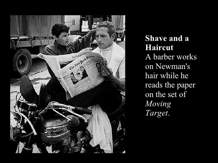 Shave and a Haircut A barber works on Newman's hair while he reads the paper on the set of  Moving Target .