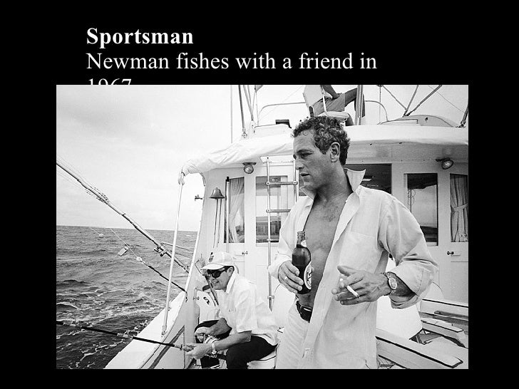 Sportsman Newman fishes with a friend in 1967 .