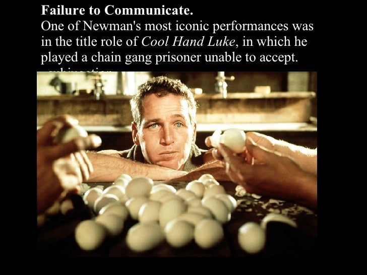 Failure to Communicate. One of Newman's most iconic performances was in the title role of  Cool Hand Luke , in which he pl...