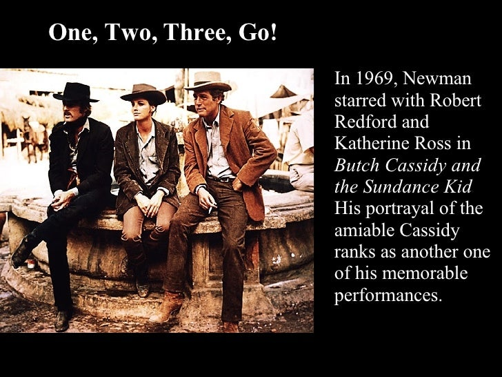 In 1969, Newman starred with Robert Redford and Katherine Ross in  Butch Cassidy and the Sundance Kid  His portrayal of th...
