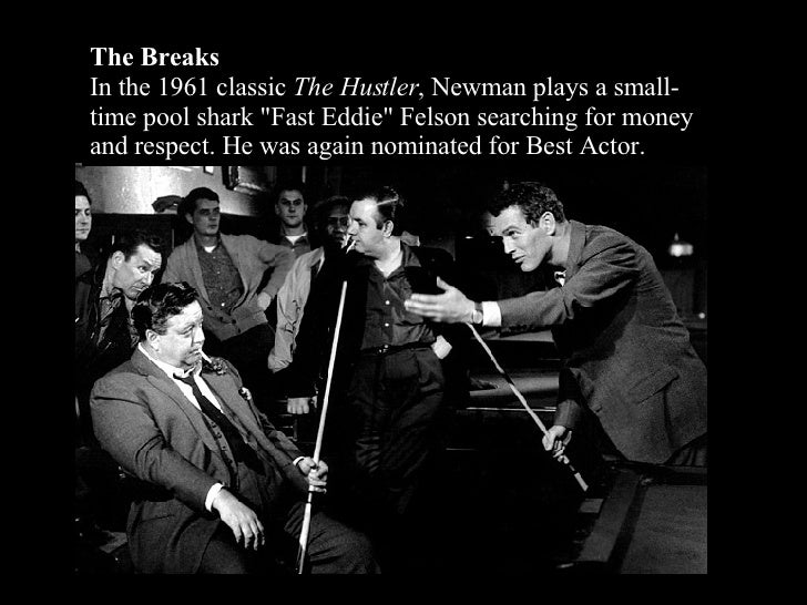 """The Breaks In the 1961 classic  The Hustler , Newman plays a small-time pool shark """"Fast Eddie"""" Felson searching..."""