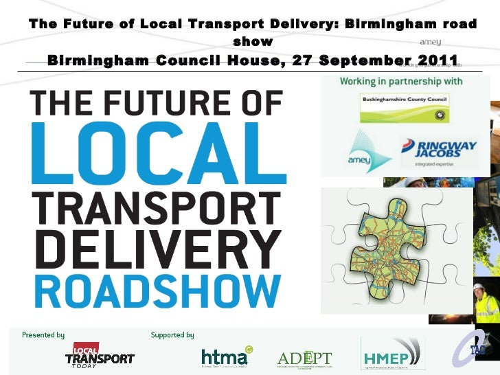The Future of Local Transport Delivery: Birmingham road show Birmingham Council House, 27 September 2011
