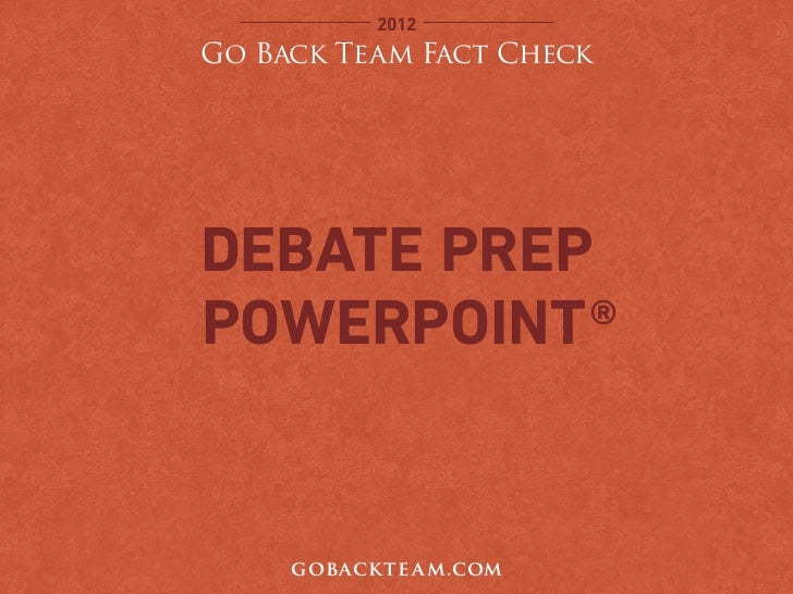 2012Go Back Team Fact CheckDebate PrepPowerpoint ®     goback te a m.com