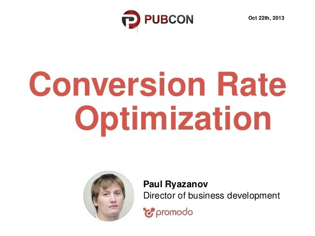 Oct 22th, 2013  Conversion Rate Optimization Paul Ryazanov Director of business development