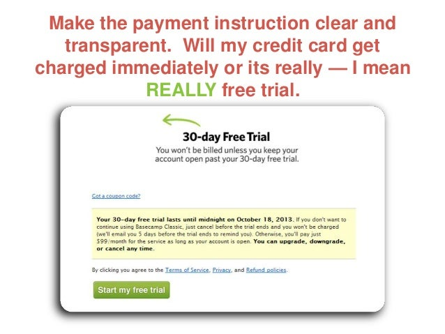 Make the payment instruction clear and transparent. Will my credit card get charged immediately or its really — I mean REA...