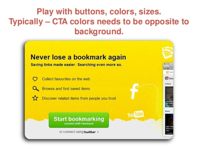 Play with buttons, colors, sizes. Typically – CTA colors needs to be opposite to background.