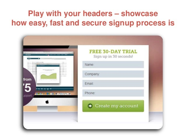 Play with your headers – showcase how easy, fast and secure signup process is