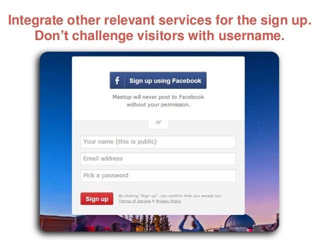 Integrate other relevant services for the sign up. Don't challenge visitors with username.
