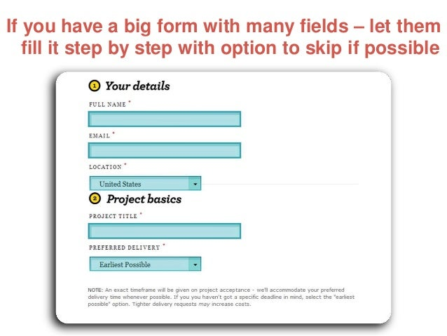 If you have a big form with many fields – let them fill it step by step with option to skip if possible