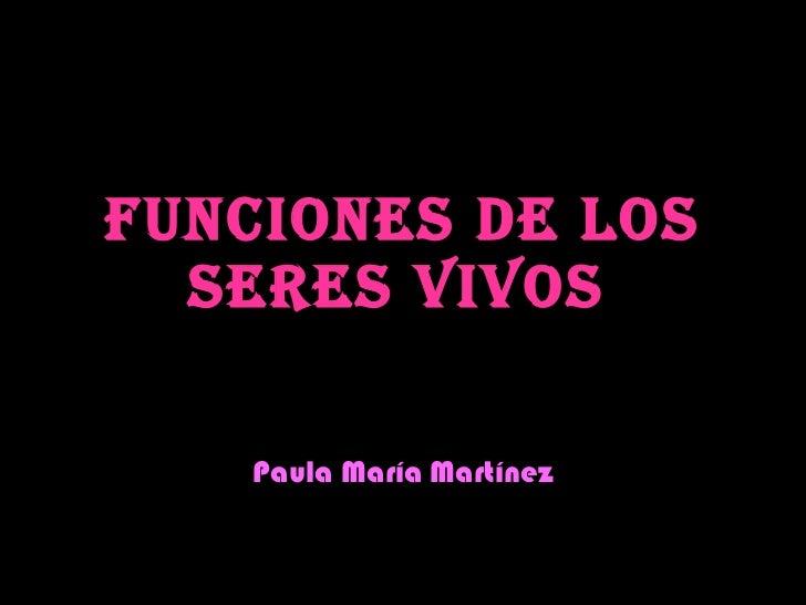 FUNCIONES DE LOS SERES VIVOS   Paula María Martínez