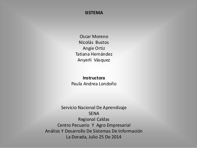 SISTEMA Oscar Moreno Nicolás Bustos Angie Ortiz Tatiana Hernández Anyerli Vásquez Instructora Paula Andrea Londoño Servici...