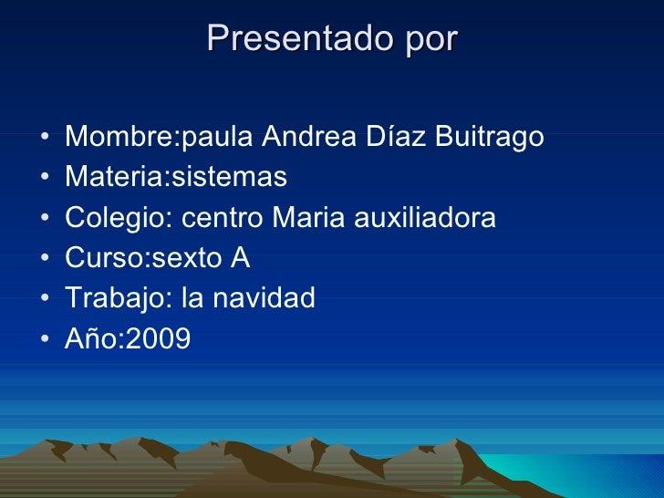 Presentado por <ul><li>Mombre:paula Andrea Díaz Buitrago </li></ul><ul><li>Materia:sistemas </li></ul><ul><li>Colegio: cen...