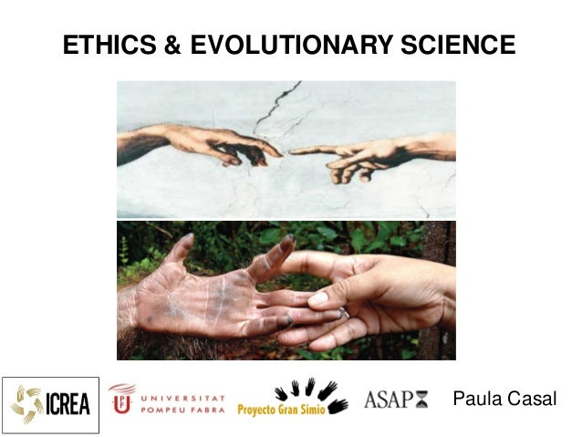 Paula Casal ETHICS & EVOLUTIONARY SCIENCE