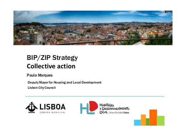 Deputy Mayor for Housing and Local Development Lisbon CityCouncil BIP/ZIP Strategy Collective action Paula Marques