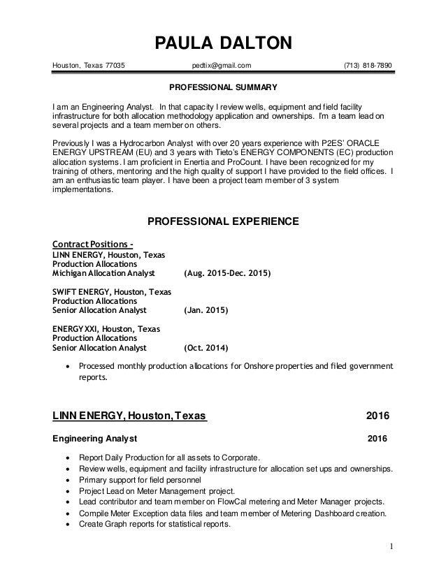 1 PAULA DALTON Houston, Texas 77035 pedtix@gmail.com (713) 818-7890 PROFESSIONAL SUMMARY I am an Engineering Analyst. In t...