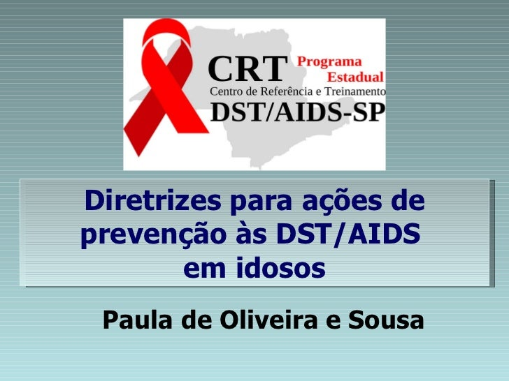 Paula de Oliveira e Sousa Diretrizes para ações de prevenção às DST/AIDS  em idosos