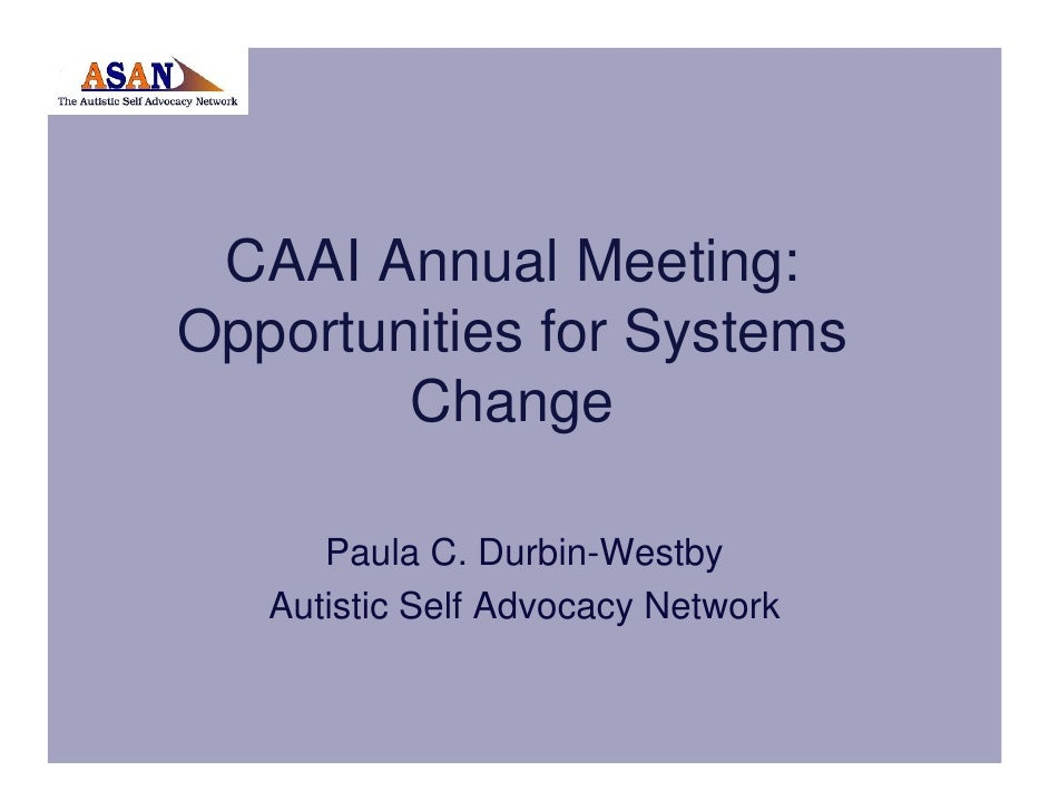 CAAI Annual Meeting: Opportunities for Systems         Change        Paula C. Durbin-Westby    Autistic Self Advocacy Netw...