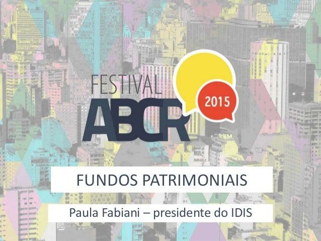 FUNDOS PATRIMONIAIS Paula Fabiani – presidente do IDIS
