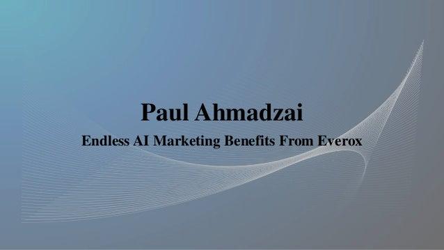 Paul Ahmadzai Endless AI Marketing Benefits From Everox