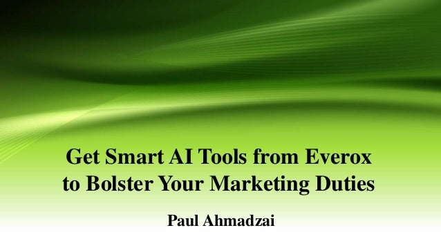 Get Smart AI Tools from Everox to Bolster Your Marketing Duties Paul Ahmadzai