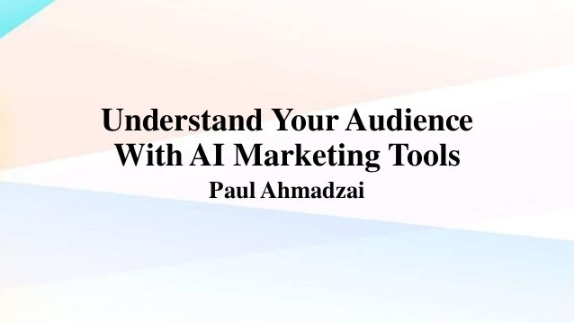 Understand Your Audience With AI Marketing Tools Paul Ahmadzai