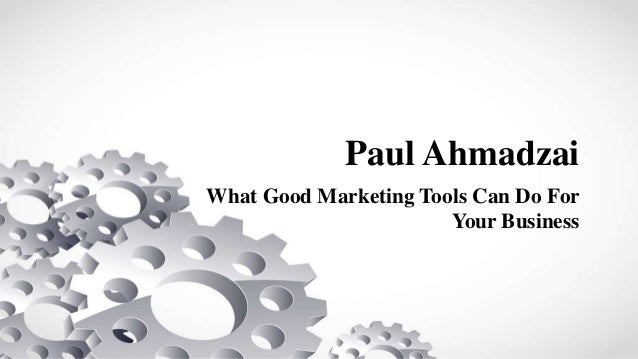 Paul Ahmadzai What Good Marketing Tools Can Do For Your Business